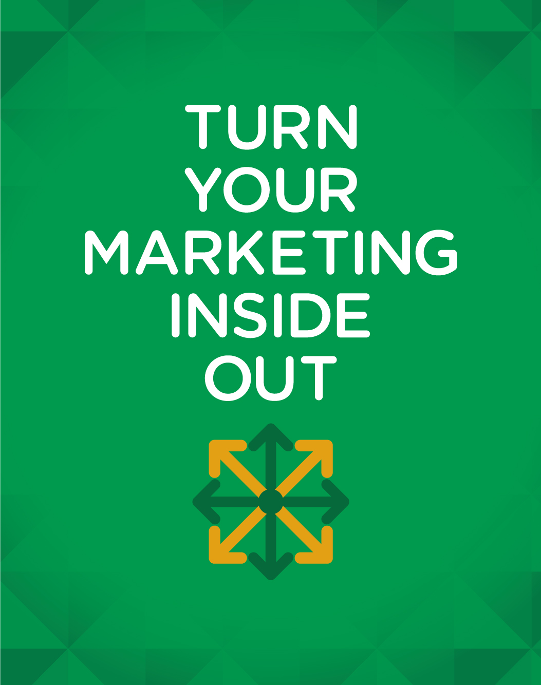 Turn Your Marketing Inside Out