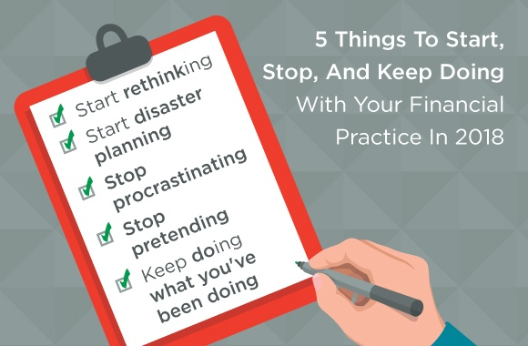 5 Things To Start, Stop, And Keep Doing With Your Financial Practice In 2018