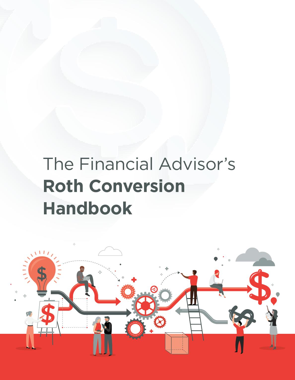 The Financial Advisor's Roth Conversion Handbook